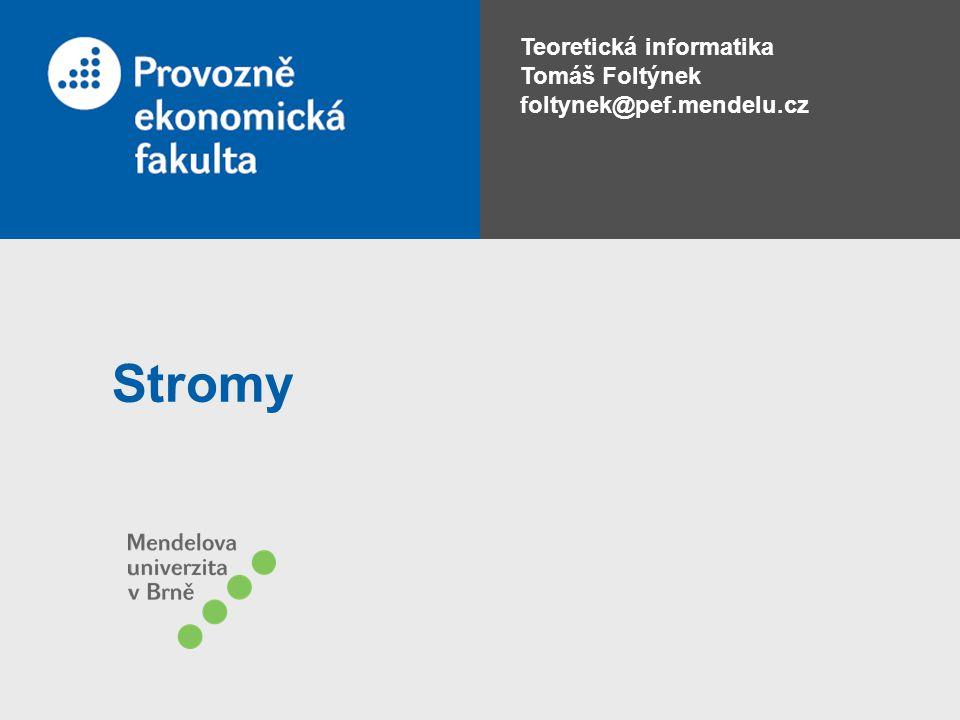 Teoretická informatika Tomáš Foltýnek foltynek@pef.mendelu.cz Stromy
