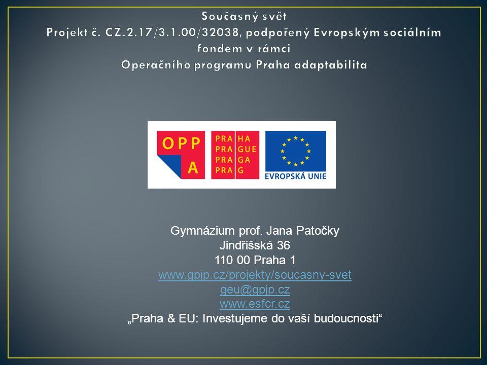 """Gymnázium prof. Jana Patočky Jindřišská 36 110 00 Praha 1 www.gpjp.cz/projekty/soucasny-svet geu@gpjp.cz www.esfcr.cz """"Praha & EU: Investujeme do vaší"""