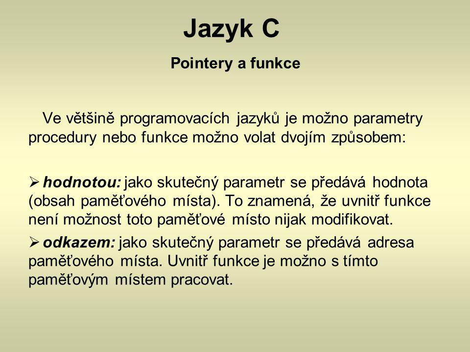 Jazyk C Pointery a funkce Ve většině programovacích jazyků je možno parametry procedury nebo funkce možno volat dvojím způsobem:  hodnotou: jako skut