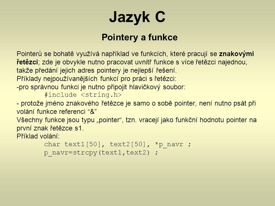 Jazyk C Pointery a funkce Pointerů se bohatě využívá například ve funkcích, které pracují se znakovými řetězci; zde je obvykle nutno pracovat uvnitř f