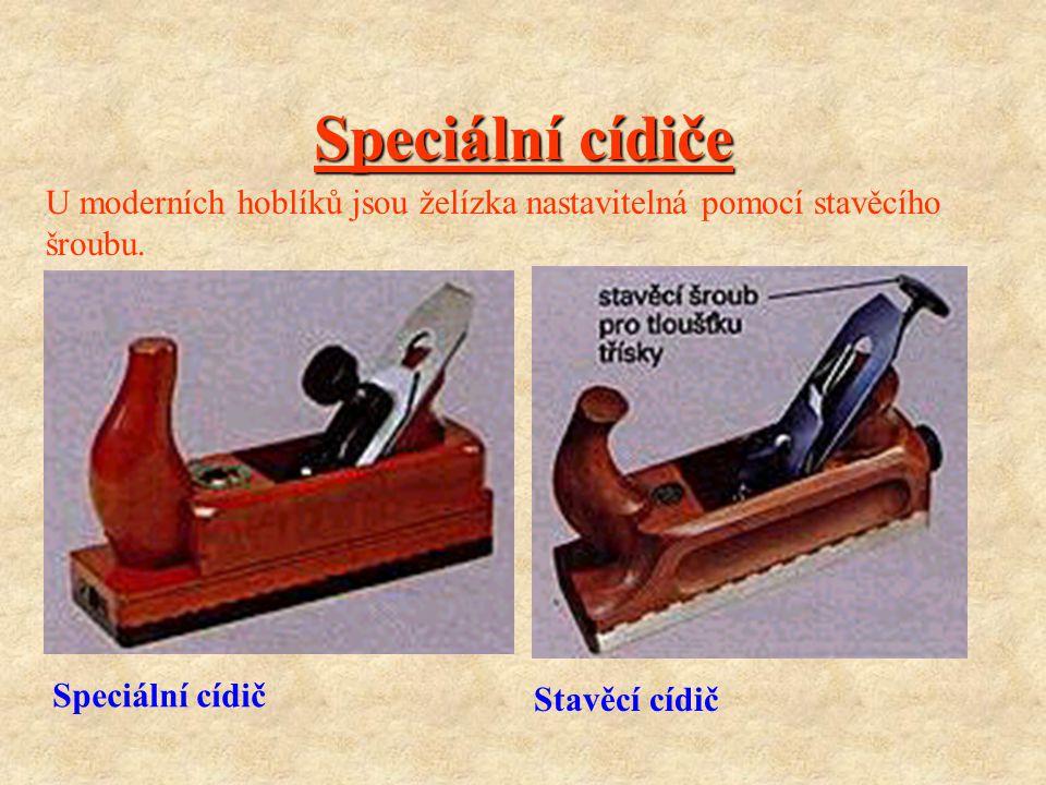 Cídič Cídič je jen 220 mm dlouhý, tedy kratší než klopkař a má rovněž 45 mm nebo 48 mm široké želízko s klopnou. Používá se k začišťování masivního dř