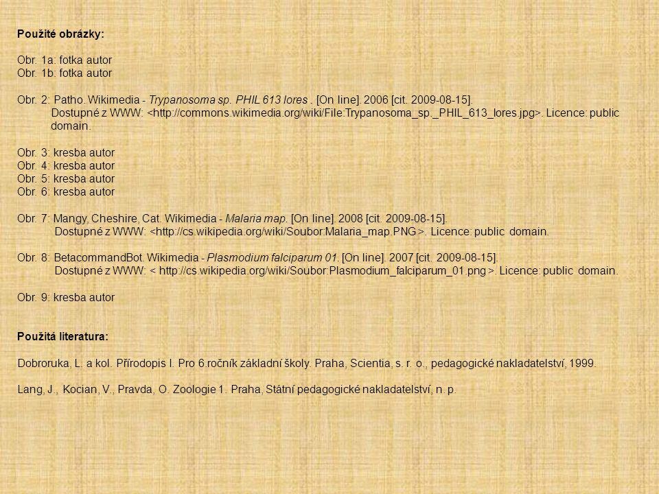 Použité obrázky: Obr. 1a: fotka autor Obr. 1b: fotka autor Obr. 2: Patho. Wikimedia - Trypanosoma sp. PHIL 613 lores. [On line]. 2006 [cit. 2009-08-15