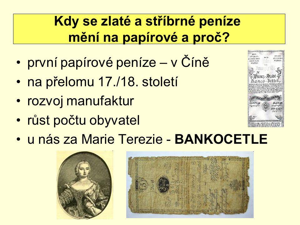 první papírové peníze – v Číně na přelomu 17./18. století rozvoj manufaktur růst počtu obyvatel u nás za Marie Terezie - BANKOCETLE Kdy se zlaté a stř
