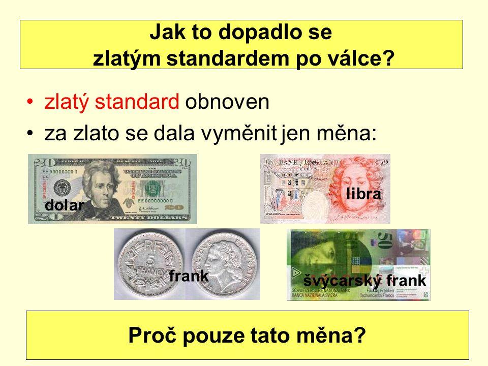 zlatý standard obnoven za zlato se dala vyměnit jen měna: Jak to dopadlo se zlatým standardem po válce? dolar libra frank švýcarský frank Proč pouze t