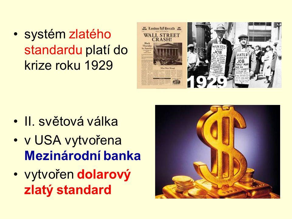 systém zlatého standardu platí do krize roku 1929 II. světová válka v USA vytvořena Mezinárodní banka vytvořen dolarový zlatý standard