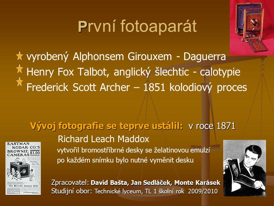 P P rvní fotoaparát vyrobený Alphonsem Girouxem - Daguerra Henry Fox Talbot, anglický šlechtic - calotypie Frederick Scott Archer – 1851 kolodiový pro
