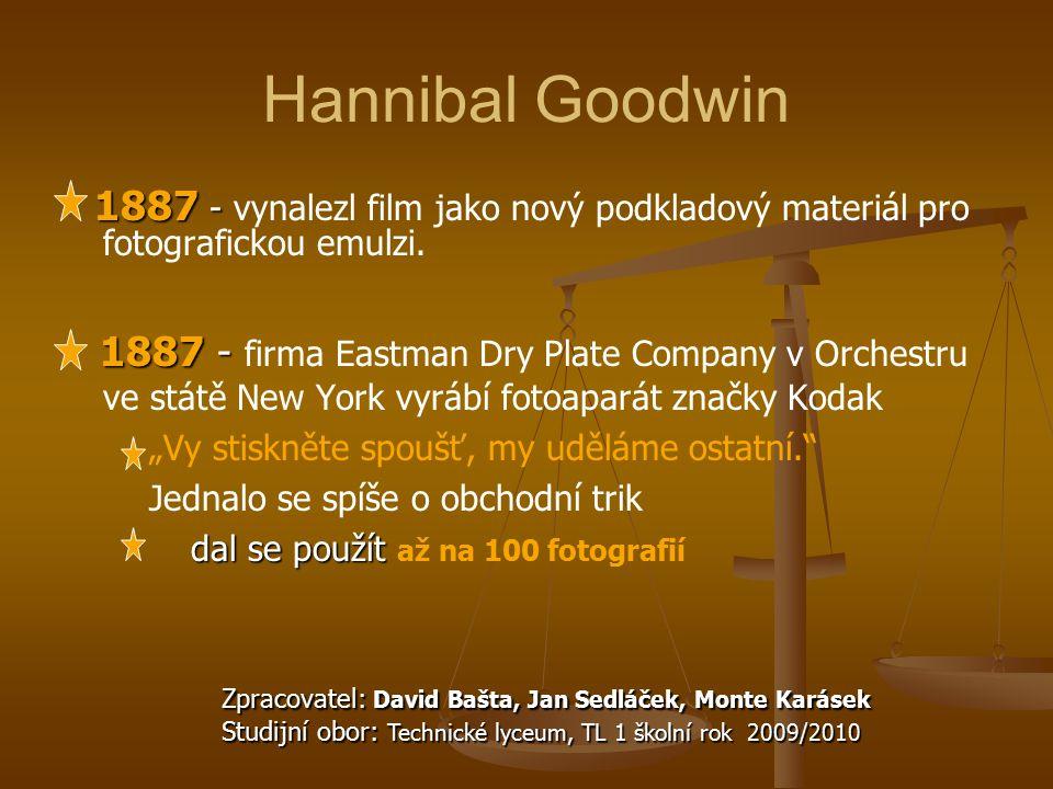 Hannibal Goodwin 1887 - 1887 - vynalezl film jako nový podkladový materiál pro fotografickou emulzi. 1887 - firma Eastman Dry Plate Company v Orchestr