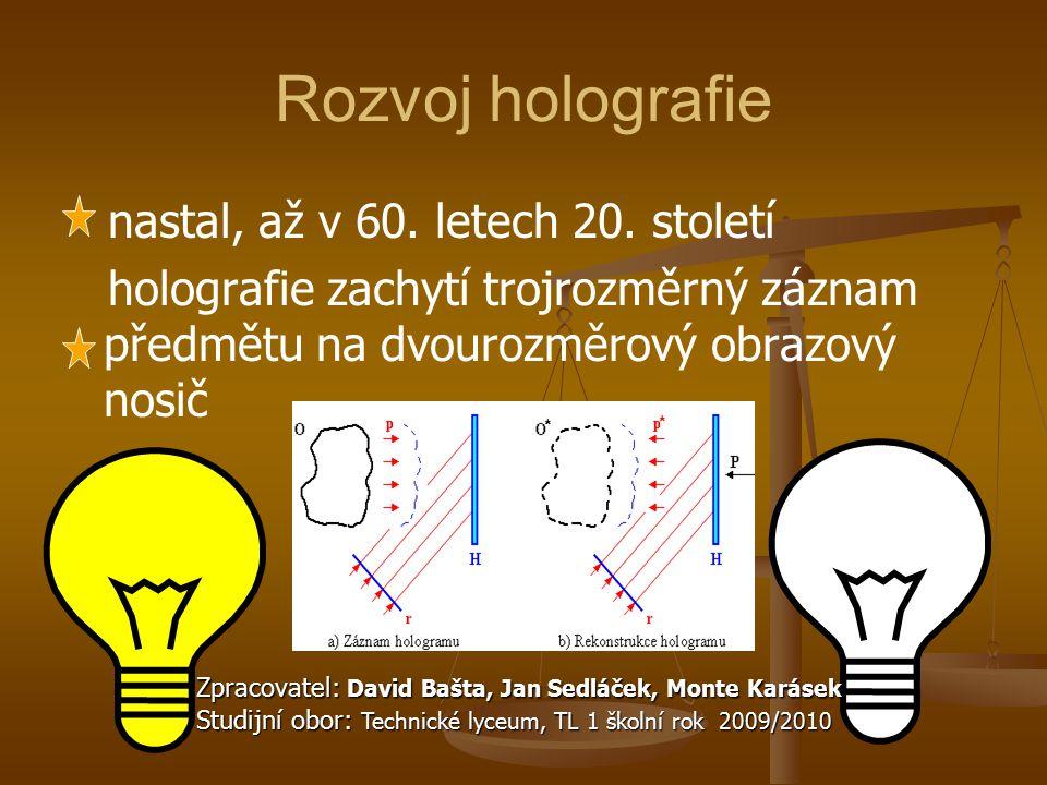 Rozvoj holografie nastal, až v 60. letech 20. století holografie zachytí trojrozměrný záznam předmětu na dvourozměrový obrazový nosič
