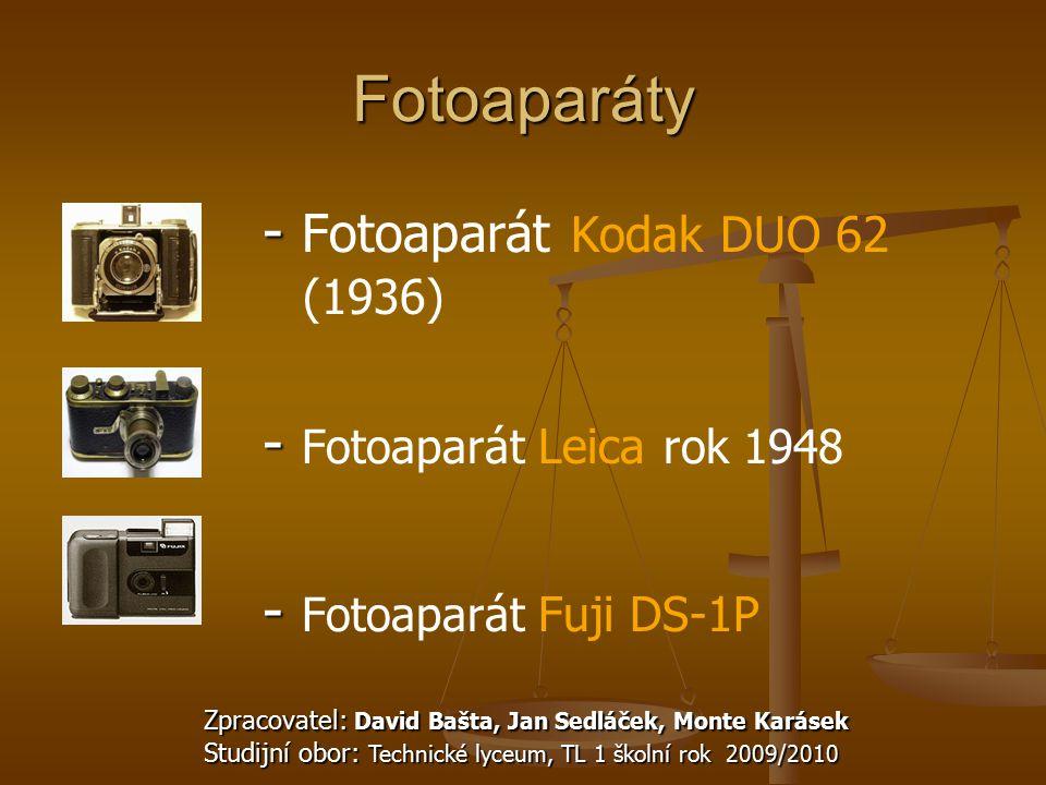 Fotoaparáty - - Fotoaparát Kodak DUO 62 (1936) - - Fotoaparát Leica rok 1948 - - Fotoaparát Fuji DS-1P Zpracovatel: David Bašta, Jan Sedláček, Monte K