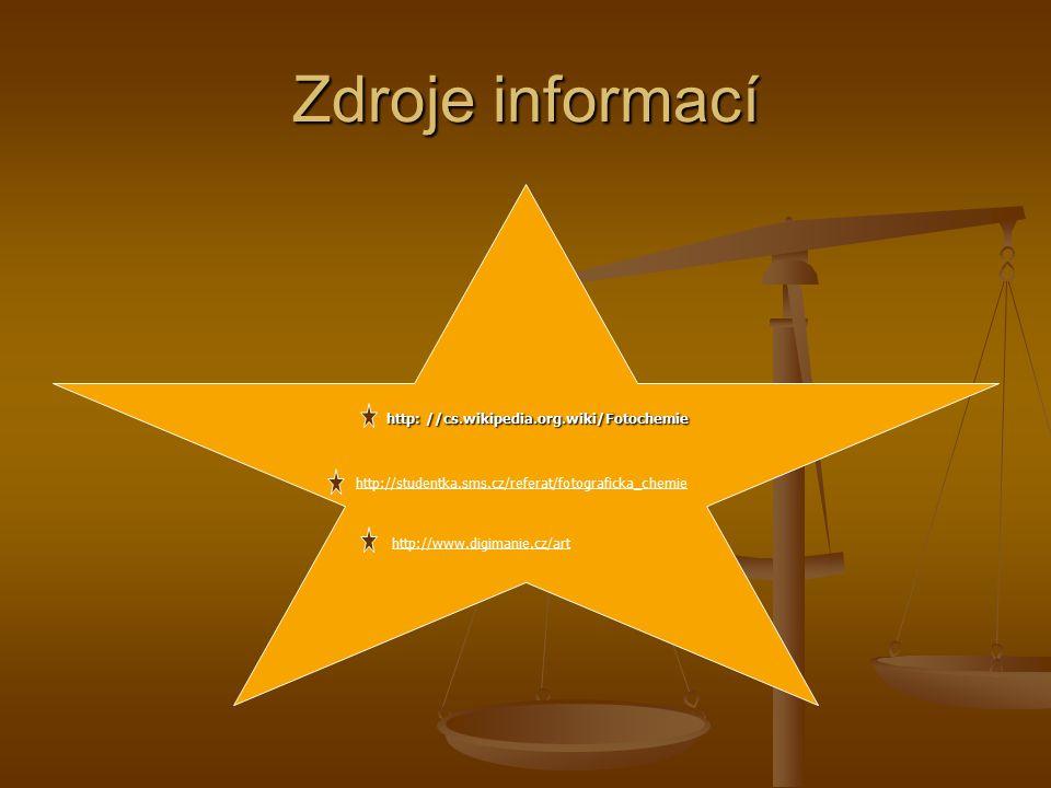 Zdroje informací http: //cs.wikipedia.org.wiki/Fotochemie http: //cs.wikipedia.org.wiki/Fotochemie http://studentka.sms.cz/referat/fotograficka_chemie