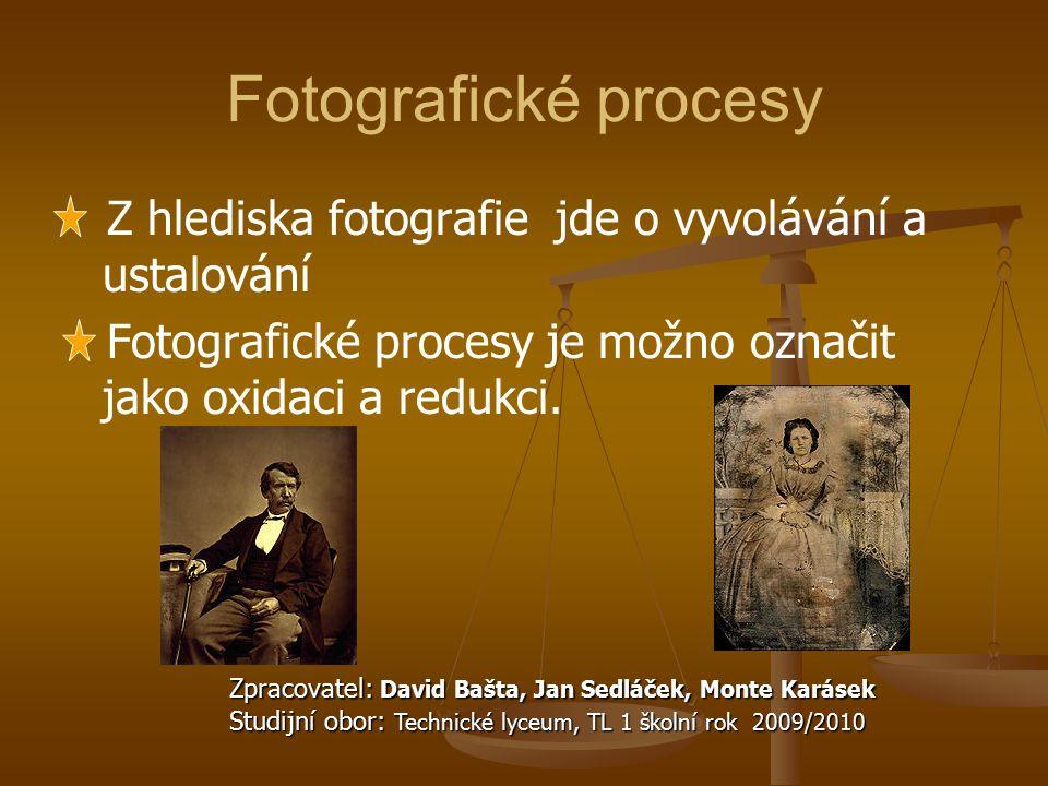 Fotografické procesy Z hlediska fotografie jde o vyvolávání a ustalování Fotografické procesy je možno označit jako oxidaci a redukci. Zpracovatel: Da