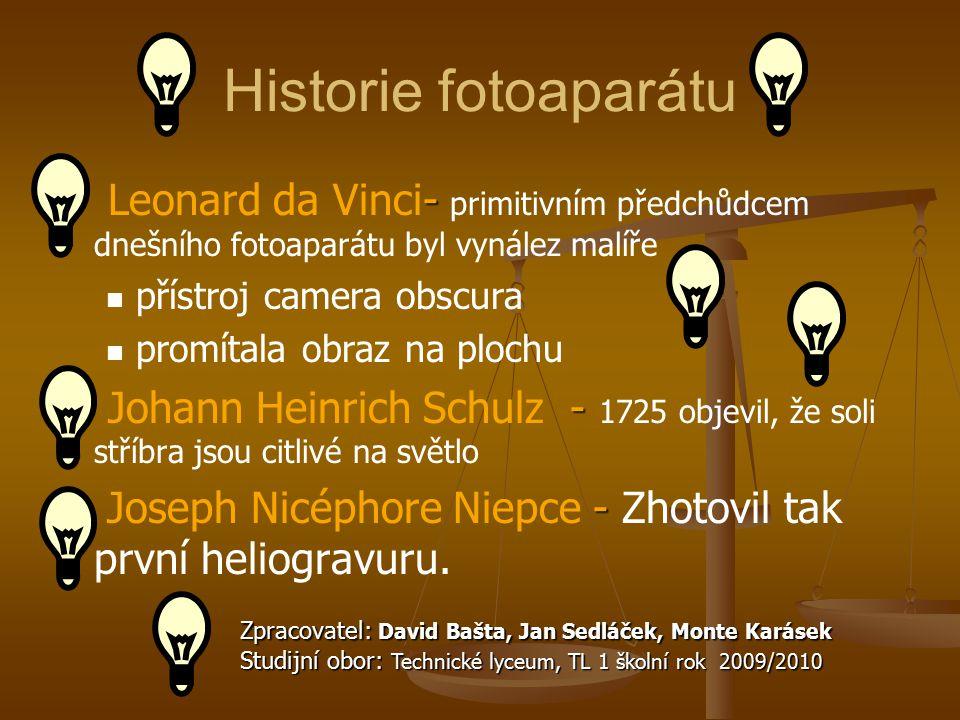 Historie fotoaparátu - Leonard da Vinci- primitivním předchůdcem dnešního fotoaparátu byl vynález malíře přístroj camera obscura promítala obraz na pl