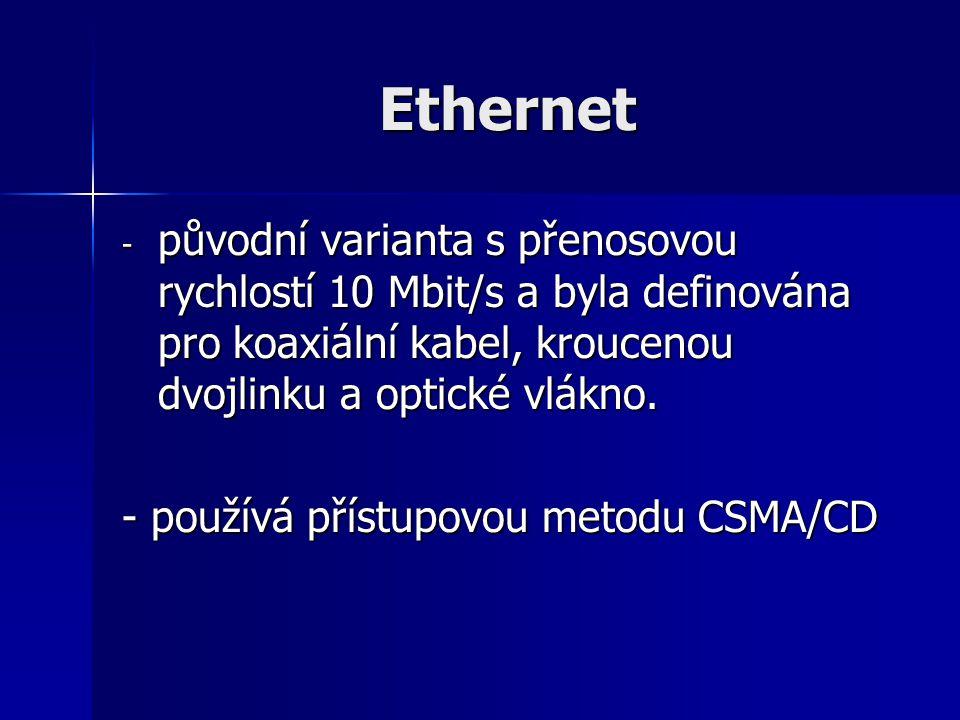 Ethernet - původní varianta s přenosovou rychlostí 10 Mbit/s a byla definována pro koaxiální kabel, kroucenou dvojlinku a optické vlákno. - používá př