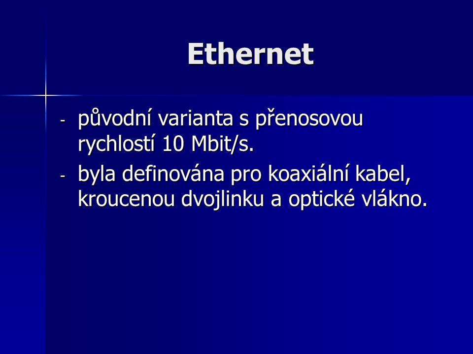 Ethernet - původní varianta s přenosovou rychlostí 10 Mbit/s. - byla definována pro koaxiální kabel, kroucenou dvojlinku a optické vlákno.