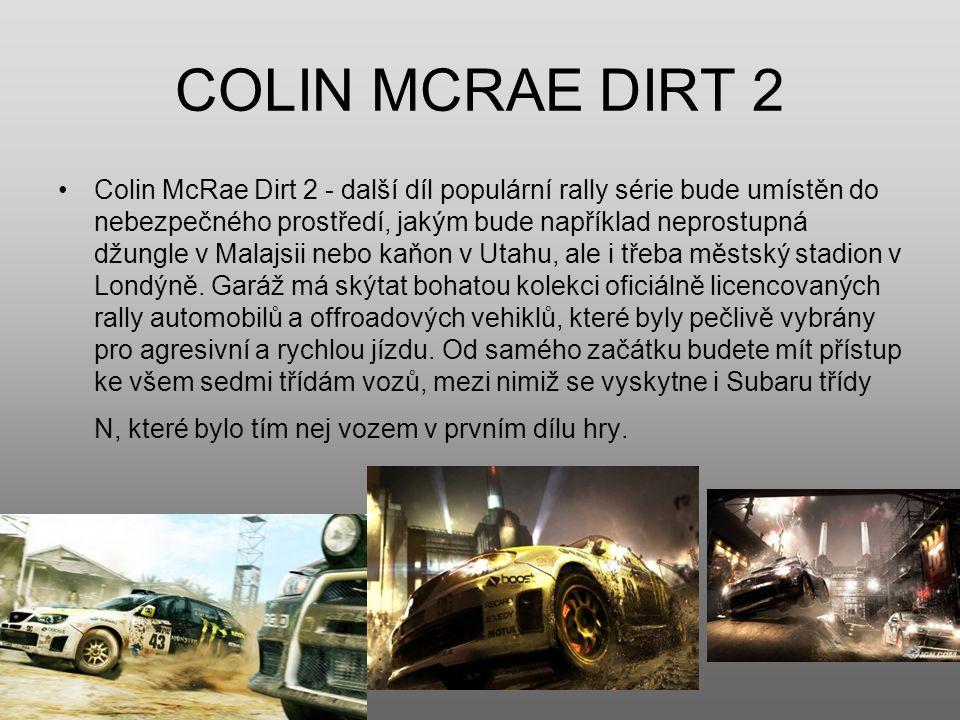 COLIN MCRAE DIRT 2 Colin McRae Dirt 2 - další díl populární rally série bude umístěn do nebezpečného prostředí, jakým bude například neprostupná džungle v Malajsii nebo kaňon v Utahu, ale i třeba městský stadion v Londýně.