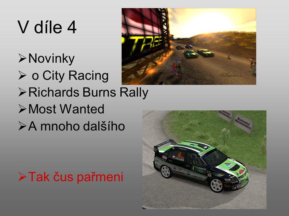 V díle 4  Novinky  o City Racing  Richards Burns Rally  Most Wanted  A mnoho dalšího  Tak čus pařmeni