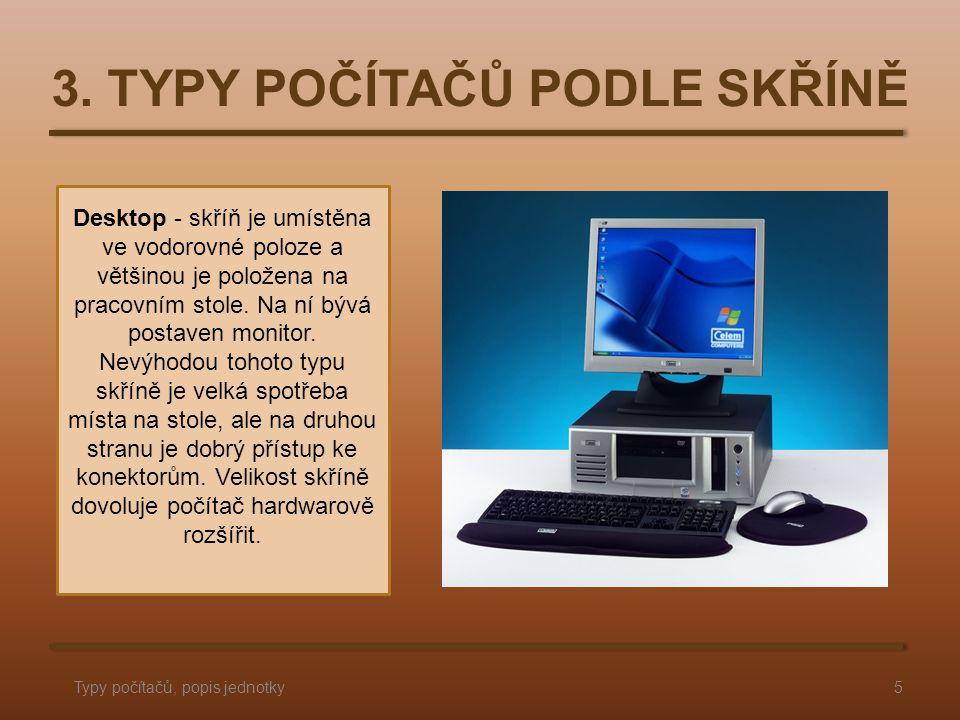 Desktop - skříň je umístěna ve vodorovné poloze a většinou je položena na pracovním stole.