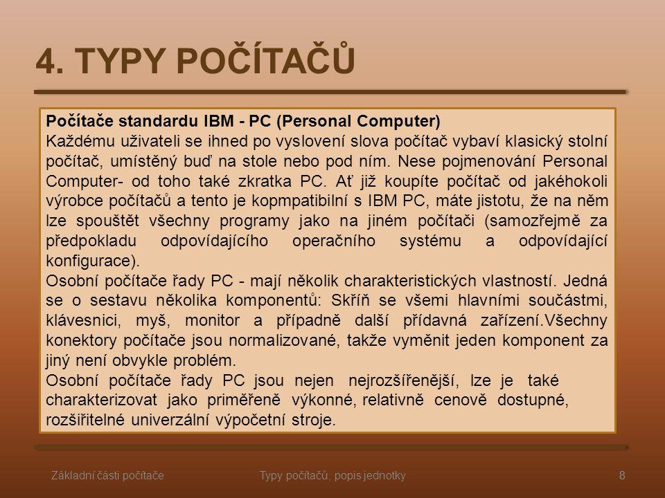 Počítače standardu IBM - PC (Personal Computer) Každému uživateli se ihned po vyslovení slova počítač vybaví klasický stolní počítač, umístěný buď na stole nebo pod ním.