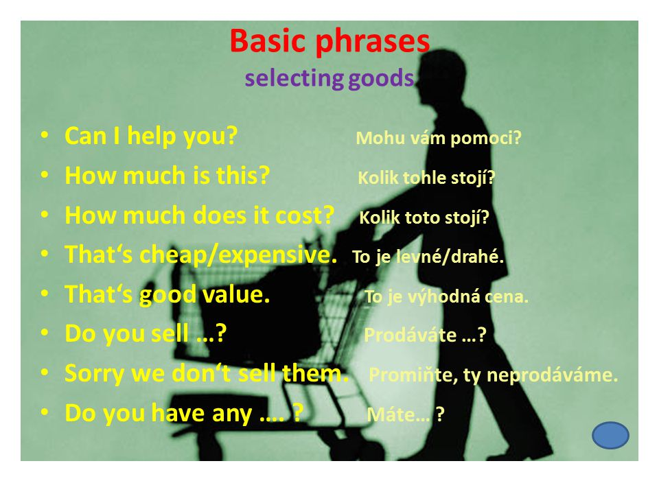Basic phrases selecting goods Can I help you. Mohu vám pomoci.