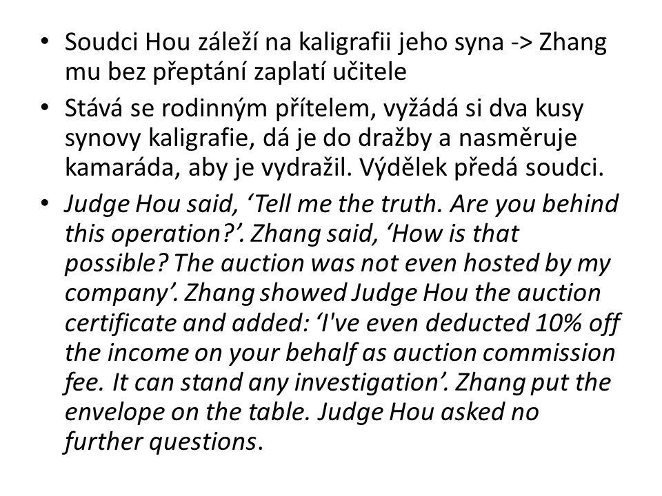 Soudci Hou záleží na kaligrafii jeho syna -> Zhang mu bez přeptání zaplatí učitele Stává se rodinným přítelem, vyžádá si dva kusy synovy kaligrafie, d