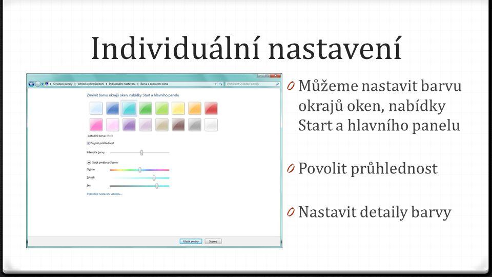 Individuální nastavení 0 Můžeme nastavit barvu okrajů oken, nabídky Start a hlavního panelu 0 Povolit průhlednost 0 Nastavit detaily barvy