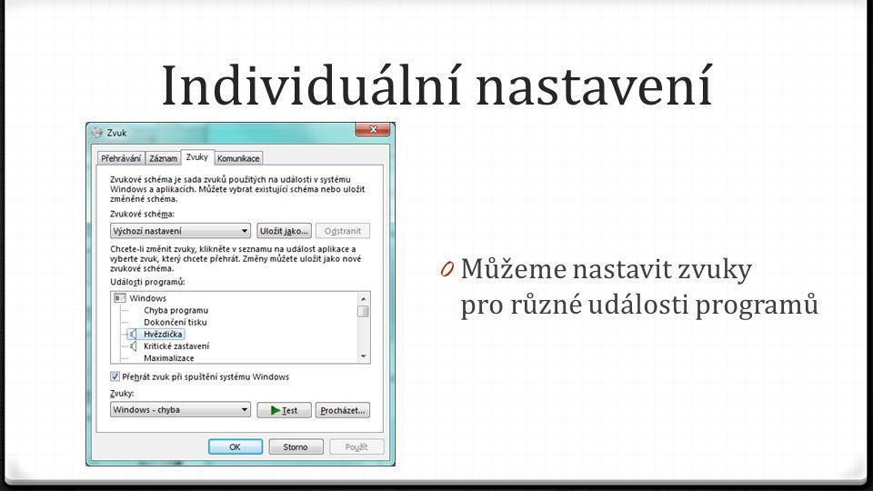 Individuální nastavení 0 Můžeme nastavit zvuky pro různé události programů