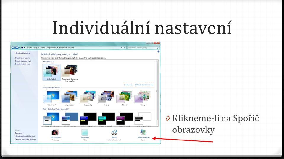 Individuální nastavení 0 Klikneme-li na Spořič obrazovky