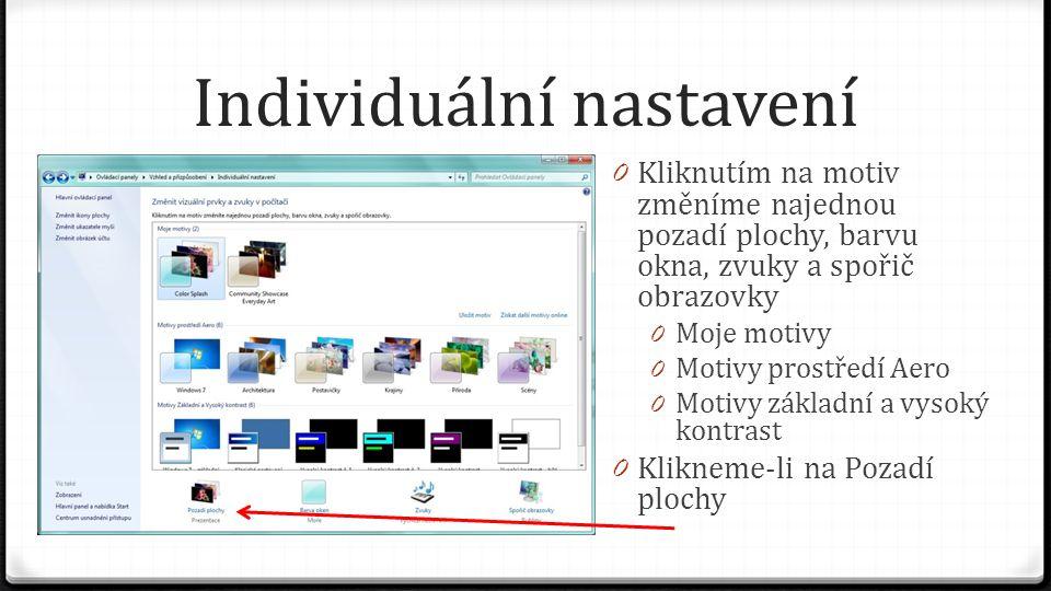 Individuální nastavení 0 Kliknutím na motiv změníme najednou pozadí plochy, barvu okna, zvuky a spořič obrazovky 0 Moje motivy 0 Motivy prostředí Aero