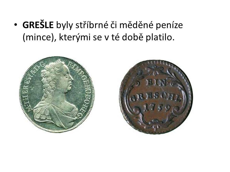 GREŠLE byly stříbrné či měděné peníze (mince), kterými se v té době platilo.