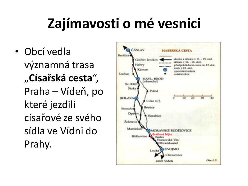 """Zajímavosti o mé vesnici Obcí vedla významná trasa """"Císařská cesta"""", Praha – Vídeň, po které jezdili císařové ze svého sídla ve Vídni do Prahy."""