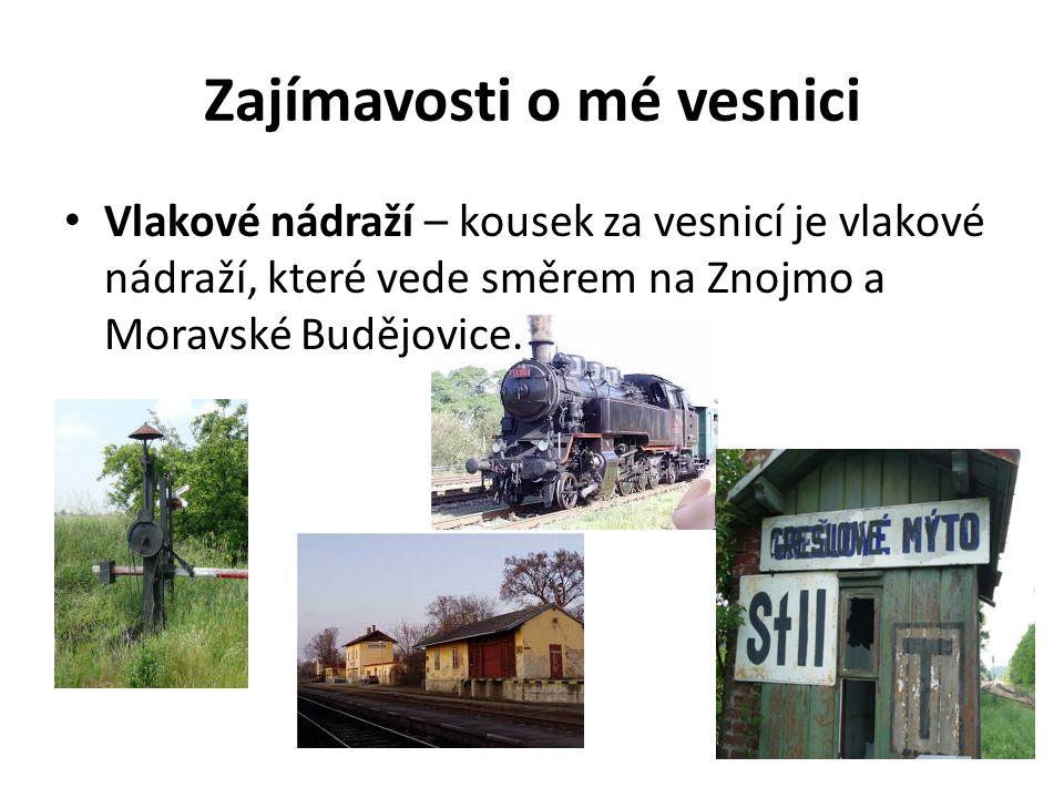 Zajímavosti o mé vesnici Vlakové nádraží – kousek za vesnicí je vlakové nádraží, které vede směrem na Znojmo a Moravské Budějovice.