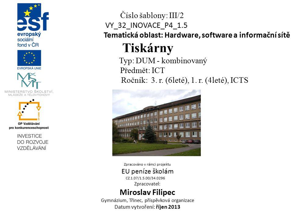 Číslo šablony: III/2 VY_32_INOVACE_P4_1.5 Tematická oblast: Hardware, software a informační sítě Tiskárny Typ: DUM - kombinovaný Předmět: ICT Ročník: 3.
