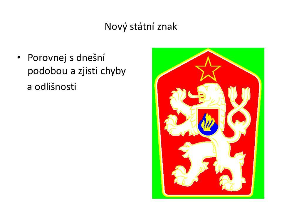 Nový státní znak Porovnej s dnešní podobou a zjisti chyby a odlišnosti