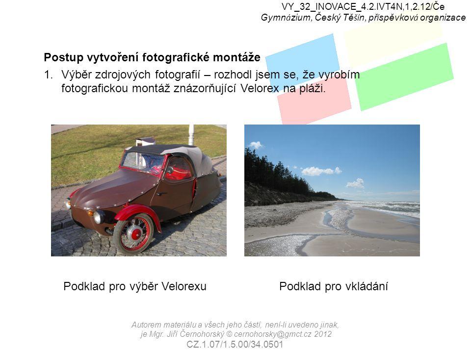VY_32_INOVACE_4.2.IVT4N,1,2.12/Če Gymn á zium, Český Tě ší n, př í spěvkov á organizace Postup vytvoření fotografické montáže 1.Výběr zdrojových fotografií – rozhodl jsem se, že vyrobím fotografickou montáž znázorňující Velorex na pláži.