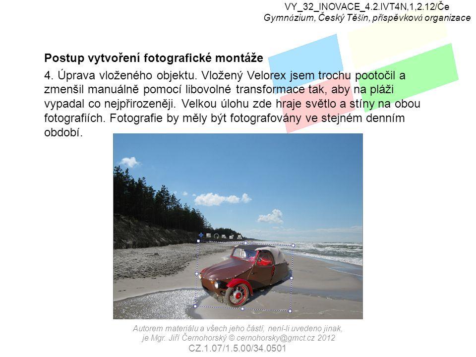 VY_32_INOVACE_4.2.IVT4N,1,2.12/Če Gymn á zium, Český Tě ší n, př í spěvkov á organizace Postup vytvoření fotografické montáže 4.