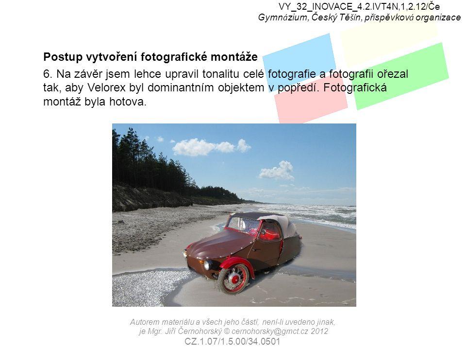 VY_32_INOVACE_4.2.IVT4N,1,2.12/Če Gymn á zium, Český Tě ší n, př í spěvkov á organizace Postup vytvoření fotografické montáže Podobným způsobem lze například vyměnit oblohu na fotografii krajiny nebo architektury.