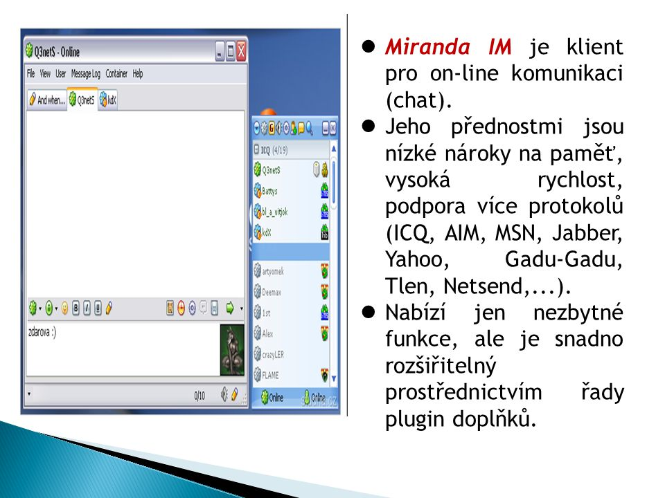 Miranda IM je klient pro on-line komunikaci (chat).