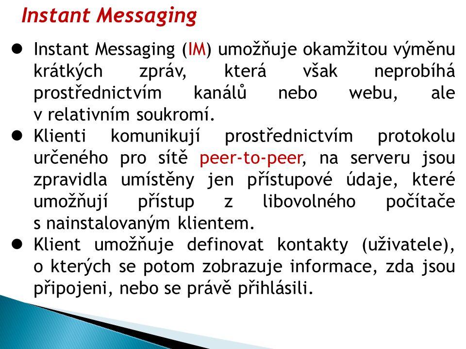 Instant Messaging Instant Messaging (IM) umožňuje okamžitou výměnu krátkých zpráv, která však neprobíhá prostřednictvím kanálů nebo webu, ale v relativním soukromí.