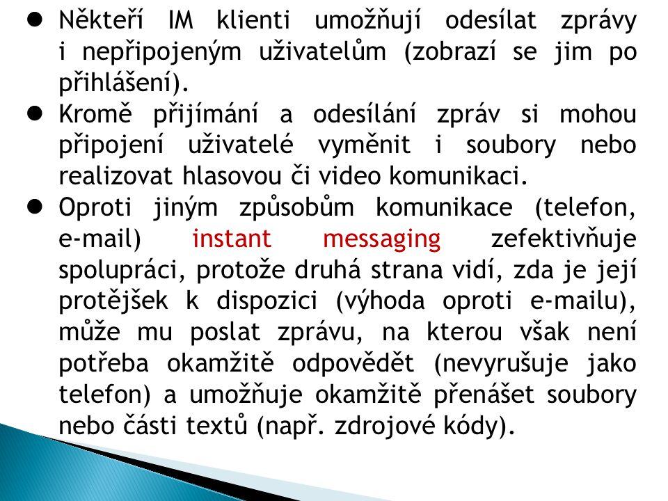 Někteří IM klienti umožňují odesílat zprávy i nepřipojeným uživatelům (zobrazí se jim po přihlášení).