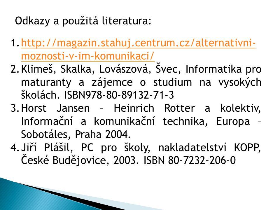 1.http://magazin.stahuj.centrum.cz/alternativni- moznosti-v-im-komunikaci/http://magazin.stahuj.centrum.cz/alternativni- moznosti-v-im-komunikaci/ 2.Klimeš, Skalka, Lovászová, Švec, Informatika pro maturanty a zájemce o studium na vysokých školách.