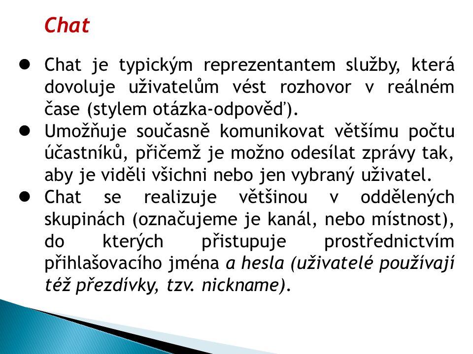 Chat je typickým reprezentantem služby, která dovoluje uživatelům vést rozhovor v reálném čase (stylem otázka-odpověď).