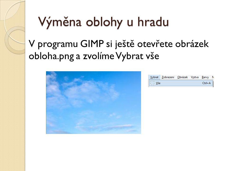 Výměna oblohy u hradu V programu GIMP si ještě otevřete obrázek obloha.png a zvolíme Vybrat vše