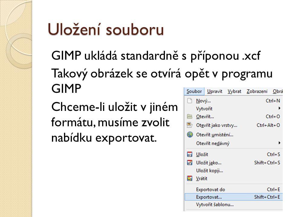 Uložení souboru GIMP ukládá standardně s příponou.xcf Takový obrázek se otvírá opět v programu GIMP Chceme-li uložit v jiném formátu, musíme zvolit na