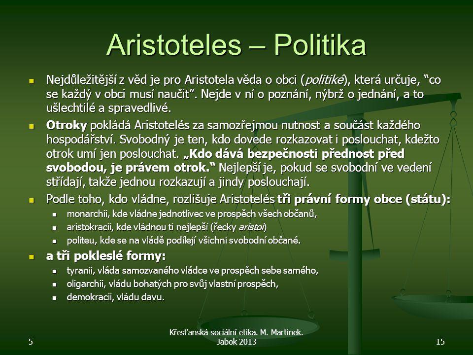 """Aristoteles – Politika Nejdůležitější z věd je pro Aristotela věda o obci (politiké), která určuje, """"co se každý v obci musí naučit"""". Nejde v ní o poz"""