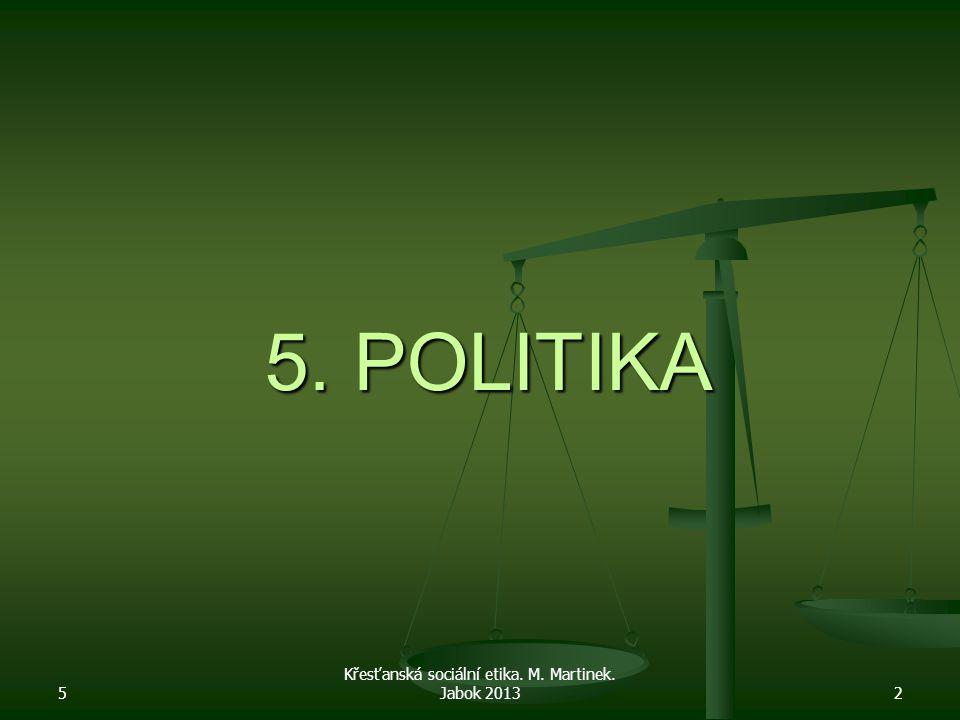 5 Křesťanská sociální etika. M. Martinek. Jabok 20132 5. POLITIKA