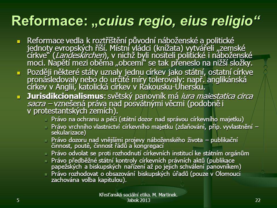 """5 Křesťanská sociální etika. M. Martinek. Jabok 201322 Reformace: """"cuius regio, eius religio"""" Reformace vedla k roztříštění původní náboženské a polit"""