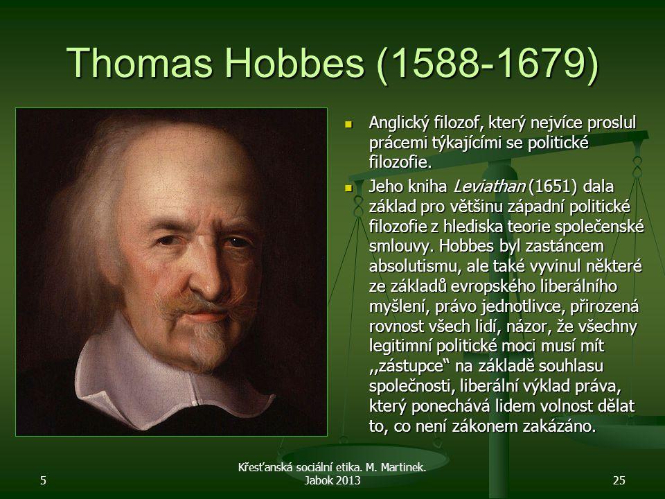 Thomas Hobbes (1588-1679) Anglický filozof, který nejvíce proslul prácemi týkajícími se politické filozofie. Jeho kniha Leviathan (1651) dala základ p