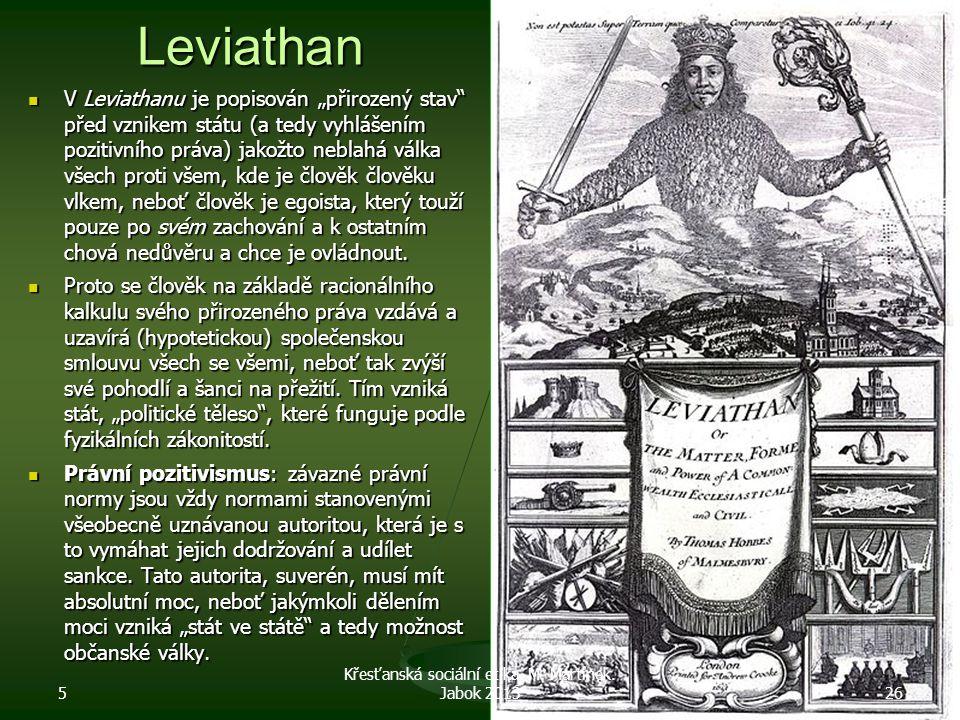 """Leviathan V Leviathanu je popisován """"přirozený stav"""" před vznikem státu (a tedy vyhlášením pozitivního práva) jakožto neblahá válka všech proti všem,"""