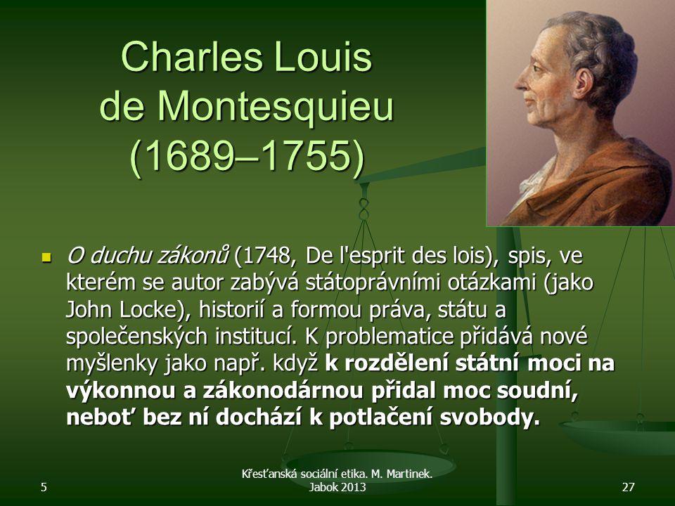 Charles Louis de Montesquieu (1689–1755) O duchu zákonů (1748, De l'esprit des lois), spis, ve kterém se autor zabývá státoprávními otázkami (jako Joh