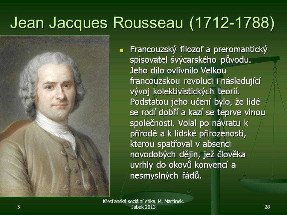 Jean Jacques Rousseau (1712-1788) Francouzský filozof a preromantický spisovatel švýcarského původu. Jeho dílo ovlivnilo Velkou francouzskou revoluci